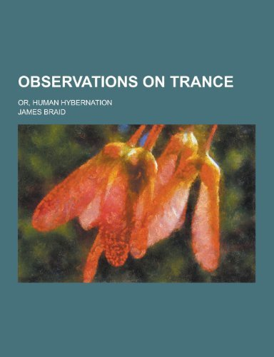 Observations on Trance; Or, Human Hybernation by James Braid (2013-09-12) (Boat Braid)