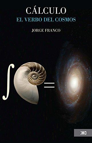Cálculo: El verbo del cosmos (Ciencia y técnica) por Jorge Franco