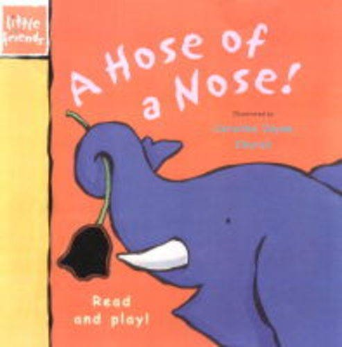 A Hose for a Nose (Little Friends S.) -