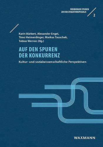 Auf den Spuren der Konkurrenz: Kultur- und sozialwissenschaftliche Perspektiven (Freiburger Studien zur Kulturanthropologie)
