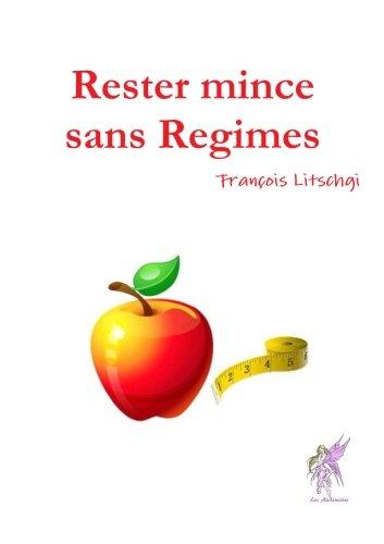 Rester Mince sans Régime par François Litschgi