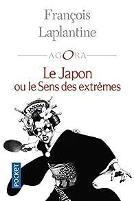 Le Japon ou le sens des extrêmes  par François Laplantine