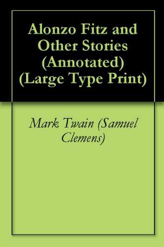 Alonzo Fitz and Other Stories (Annotated) (Large Type Print)