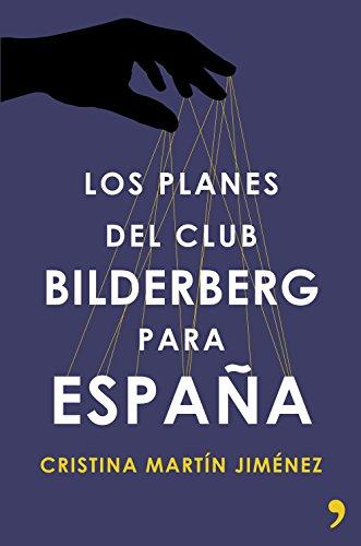 Los planes del club Bilderberg para España (Fuera de Colección) por Cristina Martín Jiménez