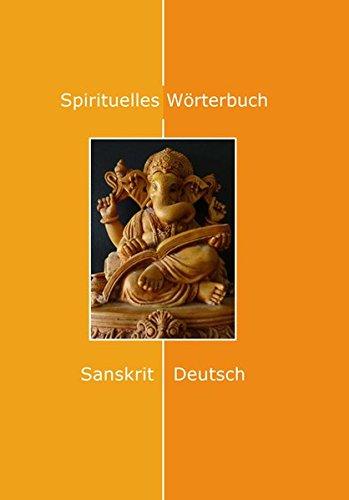 Spirituelles Wörterbuch: Sanskrit-Deutsch Ein Sanskrit-wörterbuch