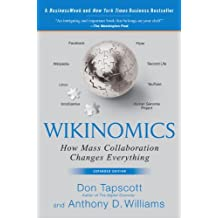 Wikinomics: How Mass Collaboration Changes Everything by Don Tapscott (2008-04-17)