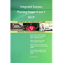 Integrated Business Planning Stages 4 and 5 S&OP All-Inclusive Self-Assessment - More than 710 Success Criteria, Instant Visual Insights, Spreadsheet Dashboard, Auto-Prioritised for Quick Results