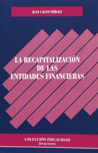 Recapitalización de las entidades financieras (Colección Fiscalidad) por Juan Calvo Vergez