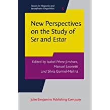 New Perspectives on the Study of Ser and Estar (Issues in Hispanic and Lusophone Linguistics, Band 5)