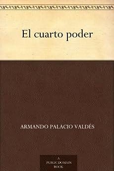 El cuarto poder de [Valdés, Armando Palacio]