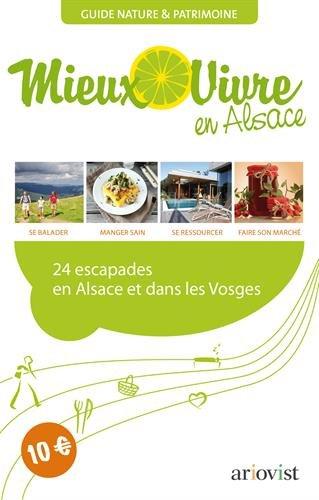 Mieux vivre en Alsace : 24 escapades en Alsace et dans les Vosges