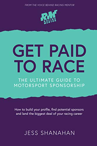 Get Paid to Race: The Ultimate Guide to Motorsport sponsorship por Jess Shanahan
