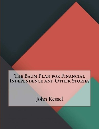 The Baum Plan for Financial Independence and Other Stories by John Kessel (2015-10-20)