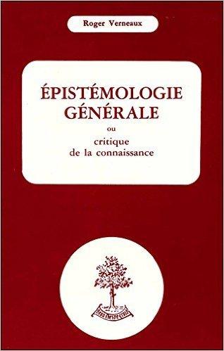 epistmologie-gnrale-ou-critique-de-la-connaissance-de-roger-verneaux-1-avril-1997