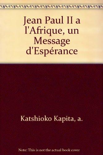 Jean Paul II a l'Afrique, un Message d'Espérance