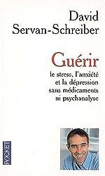 Guérir le stress, l'anxiété et la dépression sans médicaments ni psychanalyse