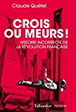 Crois ou meurs ! Histoire incorrecte de la Révolution française