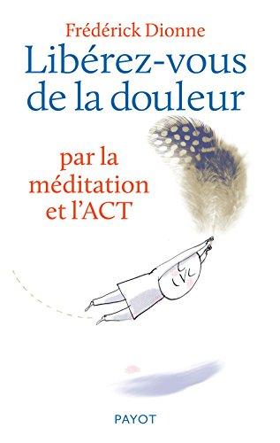 Libérez-vous de la douleur : Par la méditation et l'ACT