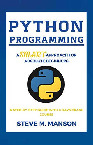 Python Programming: A Smart Approach For Absolute Beginners (A Step-by-Step  Guide With 8 Days Crash Course) (English Edition)