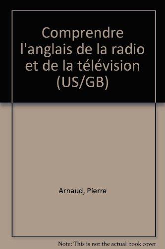 Comprendre l'anglais de la radio et de la télévision (US/GB) par Pierre Arnaud