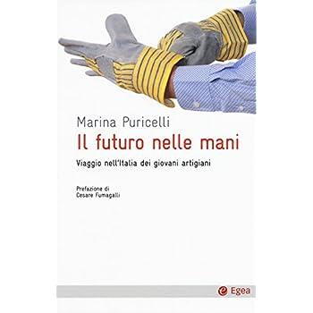 Il Futuro Nelle Mani. Viaggio Nell'italia Dei Giovani Artigiani
