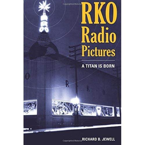 [RKO Radio Pictures: A Titan Is Born] [By: Jewell, Richard B.] [April, 2012]