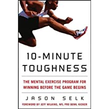 10-Minute Toughness: The Mental Exercise Program for Winning Before the Game Begins: The Mental Training Program for Winning Before the Game Begins (NTC Sports/Fitness)