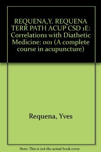 Terrains and Pathology in Acupuncture (A Complete course in acupuncture) by Yves Requena (1986-06-01)