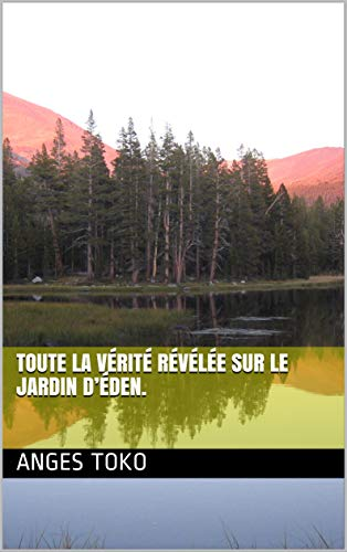 Couverture du livre Toute la vérité révélée sur le jardin d'éden.