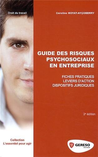 Guides des risques psychosociaux en entreprise : Fiches pratiques, Leviers d'action, Dispositifs juridiques