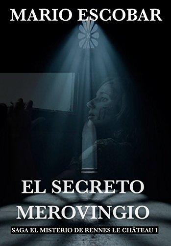 El Secreto Merovingio: Saga El Misterio de Rennes Le Château por Mario  Escobar