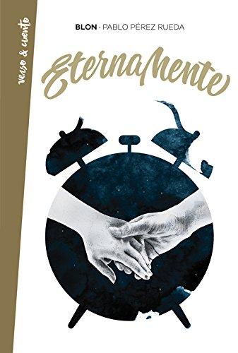 Eternamente (Verso&Cuento) por Pablo Pérez Rueda (Blon)