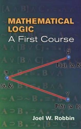 Mathematical Logic: A First Course (Dover Books on Mathematics)