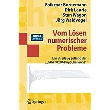 """Vom Lösen numerischer Probleme: Ein Streifzug Entlang Der """"Siam 10x10-Digit Challenge"""" (Springer-Lehrbuch Masterclass)"""