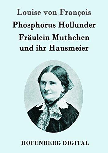 Phosphorus Hollunder / Fräulein Muthchen und ihr Hausmeier: Zwei Erzählungen
