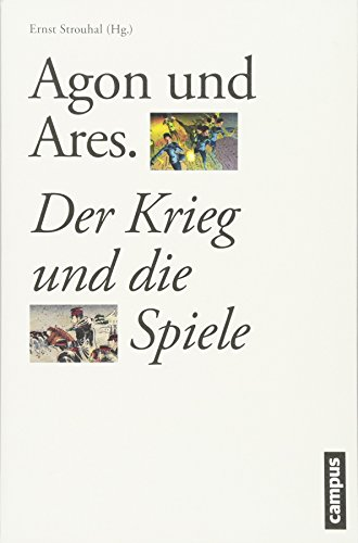 Agon und Ares: Der Krieg und die Spiele (Schauplätze der Evidenz)