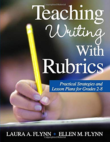 Teaching Writing With Rubrics: Practical Strategies And Lesson Plans For Grades 2-8
