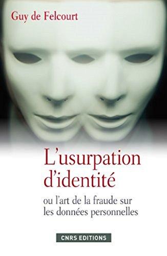 Usurpation d'identité. Fraudes, menaces et parades (L': ou l'art de la fraude sur les données personnelles (SOCIO/ANTHROPO