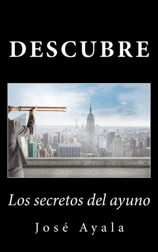 Descargar Libro Descubre los secretos del ayuno: Una práctica saludable no promovida por las grandes compañías de José Ayala