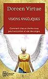 Visions angéliques - Un recueil de témoignages des personnes ayant vu les anges et un guide pratique pour celles qui voudraient tant les voir...