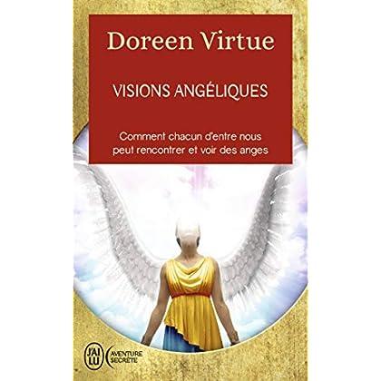 Visions angéliques : Un recueil de témoignages des personnes ayant vu les anges et un guide pratique pour celles qui voudraient tant les voir...
