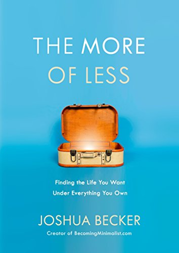 The More of Less: The Life-Giving Benefits of Owning Less