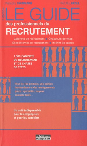 Le guide des professionnels du recrutement : 1600 cabinets de recrutement et de chasse de têtes par Pascale Kroll, Gwénole Guiomard