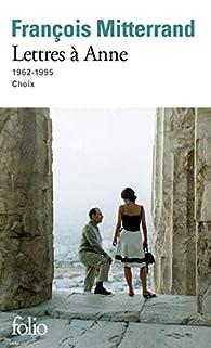 Lettres à Anne - 1962-1995 : Choix par François Mitterrand