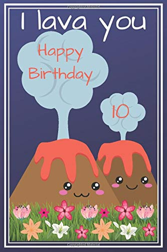 I Lava You Happy Birthday 10: Cute 10th Birthday Card Quote Journal / Notebook / Diary / Greetings / Appreciation Gift (6 x 9 - 110 Blank Lined Pages) -
