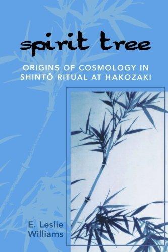 Spirit Tree: Origins of Cosmology in Shinto Ritual at Hakozaki by Williams, Leslie E. (2007) Paperback