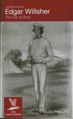 Edgar Willsher: The Lion of Kent (Lives in Cricket) por Giles Phillips