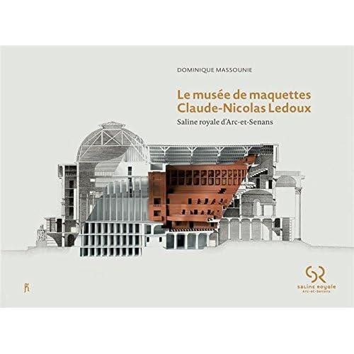 Le musée de maquettes Claude-Nicolas Ledoux : Saline royale d'Arc-et-Senans