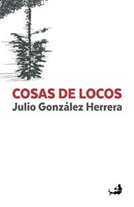 Cosas de locos par  Julio González Herrera