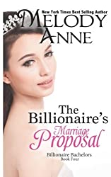 The Billionaire's Marriage Proposal: Billionaire Bachelors (Volume 4) by Melody Anne (2012-01-05)
